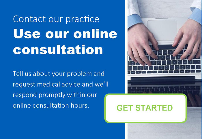 Contact our practice. Use our online consultation. Tell us about your problem and request medical advice and we will respond promptly within our online consultation hours